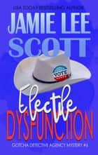 Electile Dysfunction - Gotcha Detective Agency Mystery, #6 ebook by
