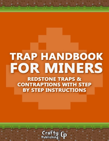 Trap Handbook for Miners - Redstone Traps & Contraptions with Step by Step Instructions: (An Unofficial Minecraft Book) ebook by Crafty Publishing