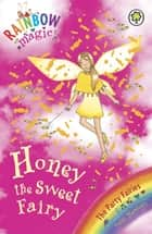 Honey The Sweet Fairy - The Party Fairies Book 4 ebook by Daisy Meadows, Georgie Ripper
