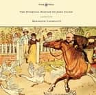 The Diverting History of John Gilpin - Showing How He Went Farther Than He Intended, and Came Home Safe Again - Illustrated by Randolph Caldecott ebook by Randolph Caldecott