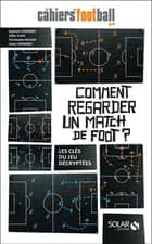 Comment regarder un match de foot ? eBook by LES CAHIERS DU FOOTBALL