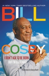 I Didn't Ask to Be Born - (But I'm Glad I Was) ebook by Bill Cosby