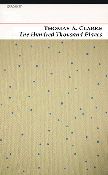 The Hundred Thousand Places ebook by Thomas A. Clarke