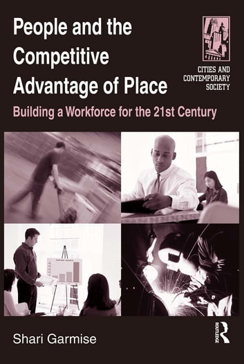 People and the Competitive Advantage of Place - Building a Workforce for the 21st Century ebook by Shari Garmise