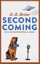 Second Coming - Elvis. Extraterrestrials. Dogs. ebook by D. B. Borton