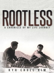 Rootless - A Chronicle of My Life Journey ebook by Kyu Chull Kim