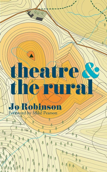 Theatre and The Rural ebook by Jo Robinson