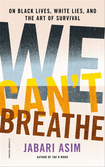 We Can't Breathe - On Black Lives, White Lies, and the Art of Survival ebook by Jabari Asim