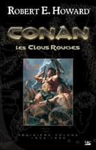 Les Clous rouges - Conan, T3 ebook by Robert E. Howard, Patrice Louinet