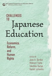 Challenges to Japanese Education - Economics, Reform, and Human Rights ebook by June A. Gordon,Hidenori Fujita,Takehiko Kariya,Gerald LeTendre