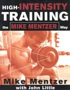 High-Intensity Training the Mike Mentzer Way ebook by Mike Mentzer,John Little