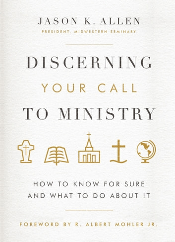 Discerning Your Call to Ministry - How to Know For Sure and What to Do About It ebook by Jason K. Allen
