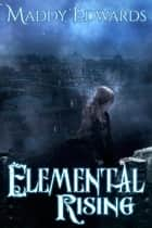 Elemental Rising ebook by Maddy Edwards