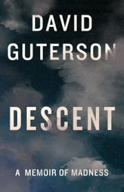Descent - A Memoir of Madness ebook by David Guterson