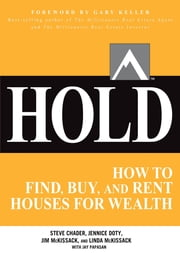 HOLD: How to Find, Buy, and Rent Houses for Wealth ebook by Steve Chader,Jennice Doty,Jim McKissack,Linda McKissack,Jay Papasan,Gary Keller