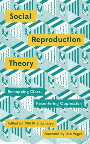 Social Reproduction Theory - Remapping Class, Recentering Oppression ebook by Tithi Bhattacharya