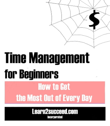 Time Management for Beginners - How to Get the Most Out of Every Day ebook by Learn2succeed