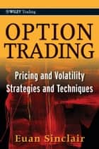 Option Trading - Pricing and Volatility Strategies and Techniques ebook by Euan Sinclair