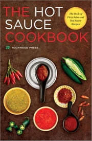 Hot Sauce Cookbook: The Book of Fiery Salsa and Hot Sauce Recipes ebook by Kobo.Web.Store.Products.Fields.ContributorFieldViewModel