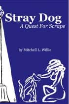 Stray Dog: A Quest for Scraps ebook by Mitchell Willie
