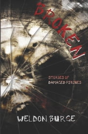 Broken: Stories of Damaged Psyches ebook by Weldon Burge