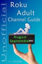 The Unofficial Roku ADULT Channel Guide; Annotated ebook by CazMaz Productions