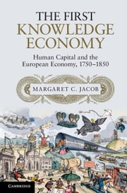 The First Knowledge Economy - Human Capital and the European Economy, 1750–1850 ebook by Margaret C. Jacob