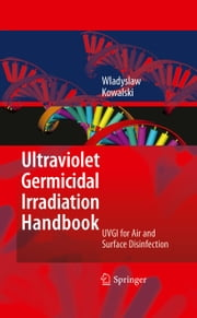 Ultraviolet Germicidal Irradiation Handbook - UVGI for Air and Surface Disinfection ebook by Wladyslaw Kowalski