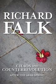 Chaos and Counterrevolution - After the Arab Spring ebook by Richard Falk