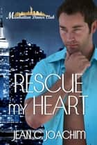 Rescue My Heart ebook by Jean C. Joachim