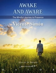 Awake and aware - The mindful journey to presence ebook by Vicente Simón Pérez, Vicente