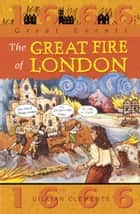 Great Fire Of London - Great Events eBook by Gillian Clements