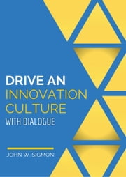 Drive an Innovation Culture with Dialogue ebook by John Sigmon