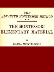 Montessori Elementary Materials: The Advanced Montessori Method ebook by Maria Montessori,Arthur Livingston, Translator