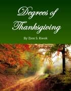 Degrees of Thanksgiving ebook by Zion Kwok
