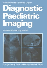 Diagnostic Paediatric Imaging - a case study teaching manual ebook by Christine M. Hall,Sundara Lingam