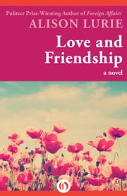 Love and Friendship - A Novel ebook by Alison Lurie