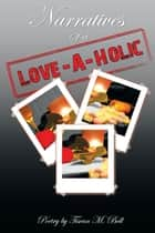 Narratives of a Love-A-Holic eBook by Tisean M. Bell