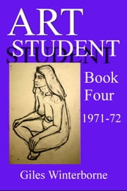 Art Student Book Four 1971-72 ebook by Giles Winterborne