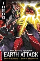 EDGE: I HERO: Quests: Earth Attack - Tyranno Quest 4 ebook by Steve Skidmore, Steve Barlow, Jack Lawrence