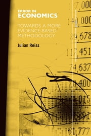 Error in Economics - Towards a More Evidence–Based Methodology ebook by Julian Reiss