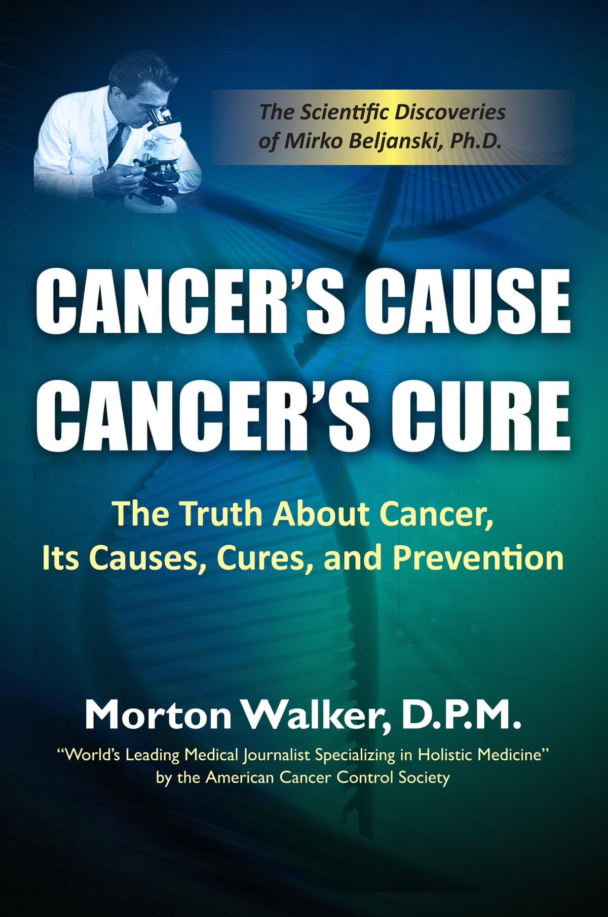 Cancer's Cause, Cancer's Cure: The Truth About Cancer, Its Causes, Cures,  and Prevention (The Scientific Discoveries of Mirko Beljanski, Ph D) ebook