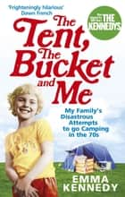 The Tent, the Bucket and Me ebook by Emma Kennedy
