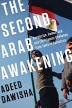 The Second Arab Awakening: Revolution, Democracy, and the Islamist Challenge from Tunis to Damascus ebook by Adeed Dawisha