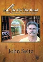 Life on the Road with the Master Wine Cellar Builder ebook by John Seitz