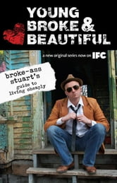 Young, Broke, and Beautiful - Broke-Ass Stuart's Guide to Living Cheaply ebook by Broke-Ass Stuart