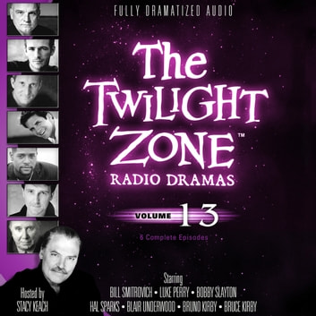 The Twilight Zone Radio Dramas, Vol. 13 audiobook by various authors,Stacy Keach,Carl Amari