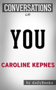 You: A Novel By Caroline Kepnes | Conversation Starters ebook by Daily Books