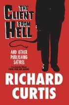 The Client from Hell - And Other Publishing Satires ebook by Richard Curtis