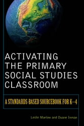 Activating the Primary Social Studies Classroom - A Standards-Based Sourcebook for K-4 ebook by Leslie Marlow,Duane Inman